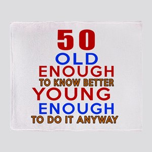 50 Old Enough Young Enough Birthday Throw Blanket