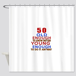 50 Old Enough Young Enough Birthday Shower Curtain