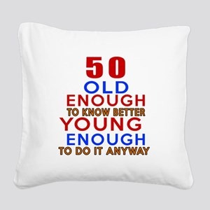 50 Old Enough Young Enough Bi Square Canvas Pillow