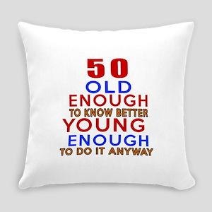 50 Old Enough Young Enough Birthda Everyday Pillow