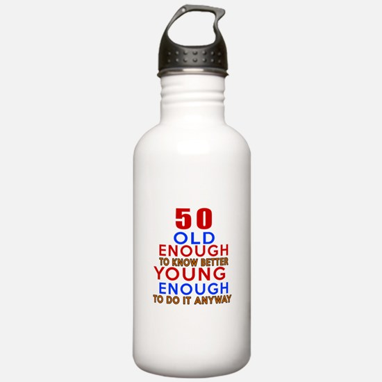 50 Old Enough Young En Water Bottle
