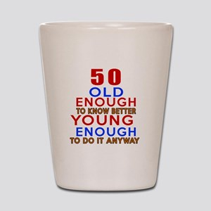 50 Old Enough Young Enough Birthday Des Shot Glass