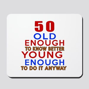 50 Old Enough Young Enough Birthday Desi Mousepad