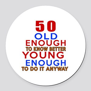 50 Old Enough Young Enough Birthd Round Car Magnet
