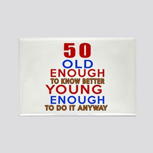50 Old Enough Young Enough Birthd Rectangle Magnet