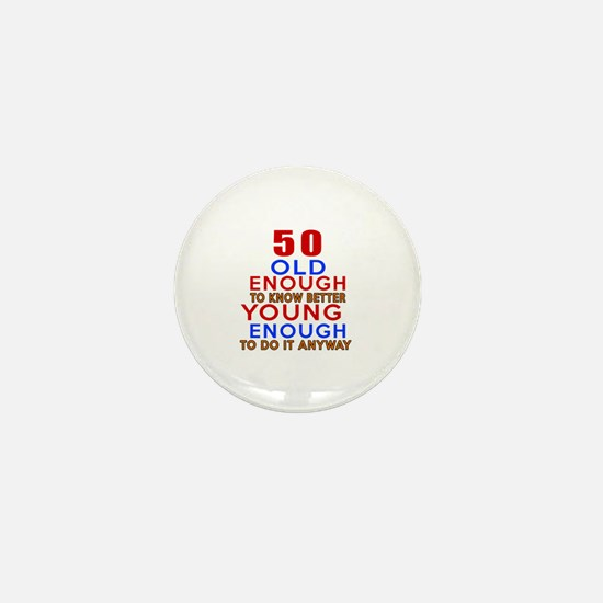 50 Old Enough Young Enough Birthday De Mini Button