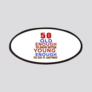 50 Old Enough Young Enough Birthday Designs Patch