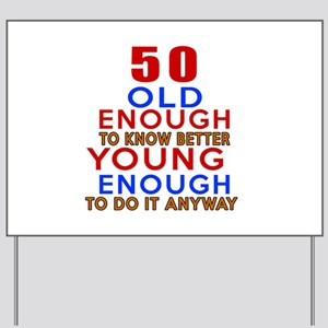 50 Old Enough Young Enough Birthday Desi Yard Sign
