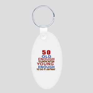 50 Old Enough Young Enough Aluminum Oval Keychain