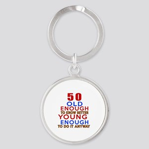 50 Old Enough Young Enough Birthday Round Keychain