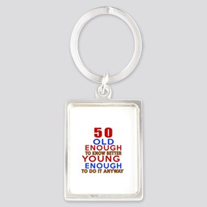 50 Old Enough Young Enough Birth Portrait Keychain