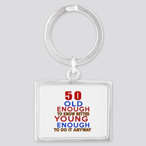50 Old Enough Young Enough Birt Landscape Keychain