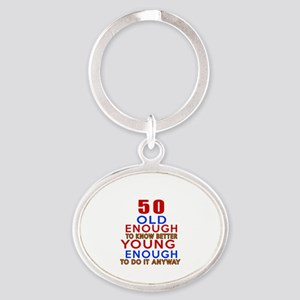 50 Old Enough Young Enough Birthday Oval Keychain