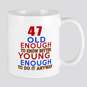 47 Old Enough Young Enough Birthday Des Mug