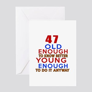 47 Old Enough Young Birthday Greeting Card