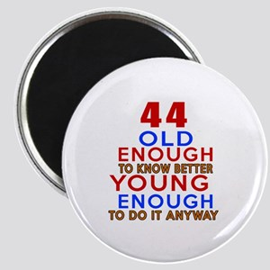 44 Old Enough Young Enough Birthday Designs Magnet