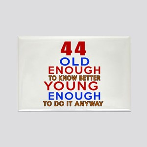 44 Old Enough Young Enough Birthd Rectangle Magnet