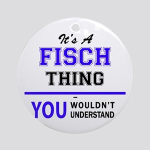 It's FISCH thing, you wouldn't unde Round Ornament