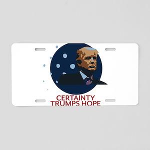 Trump - Certainty Trumps Ho Aluminum License Plate