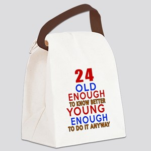 24 Old Enough Young Enough Birthd Canvas Lunch Bag