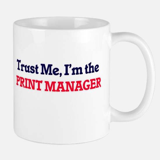 Trust me, I'm the Print Manager Mugs