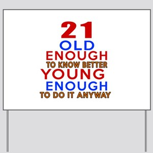 21 Old Enough Young Enough Birthday Desi Yard Sign