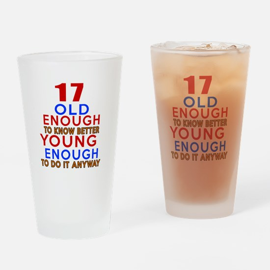 17 Old Enough Young Enough Birthday Drinking Glass