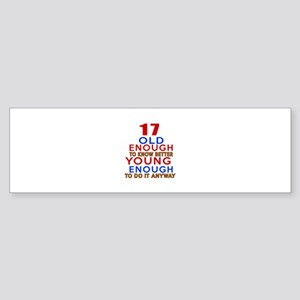 17 Old Enough Young Enough Birthd Sticker (Bumper)