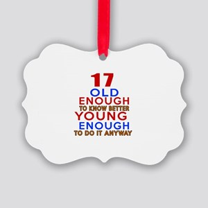 17 Old Enough Young Enough Birthd Picture Ornament