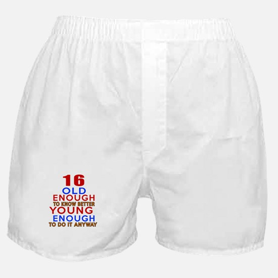 16 Old Enough Young Enough Birthday D Boxer Shorts