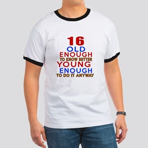 16 Old Enough Young Enough Birthday Desig Ringer T