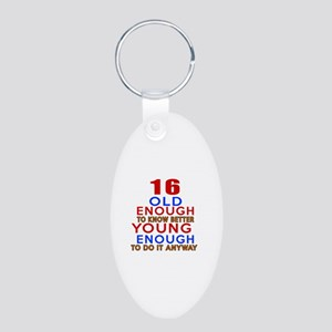 16 Old Enough Young Enough Aluminum Oval Keychain
