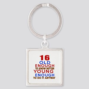 16 Old Enough Young Enough Birthda Square Keychain