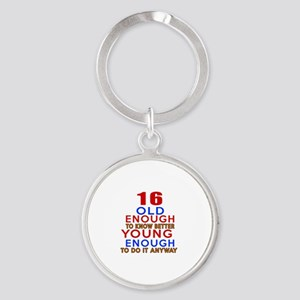 16 Old Enough Young Enough Birthday Round Keychain