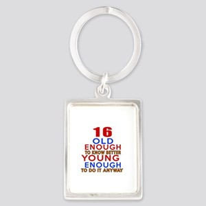 16 Old Enough Young Enough Birth Portrait Keychain