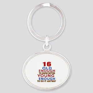 16 Old Enough Young Enough Birthday Oval Keychain