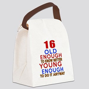 16 Old Enough Young Enough Birthd Canvas Lunch Bag
