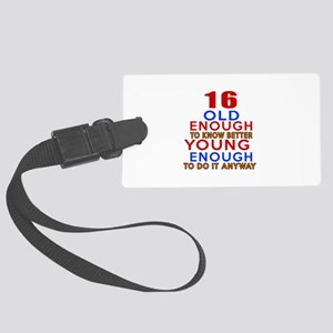 16 Old Enough Young Enough Birth Large Luggage Tag
