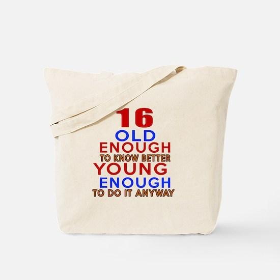 16 Old Enough Young Enough Birthday Desig Tote Bag