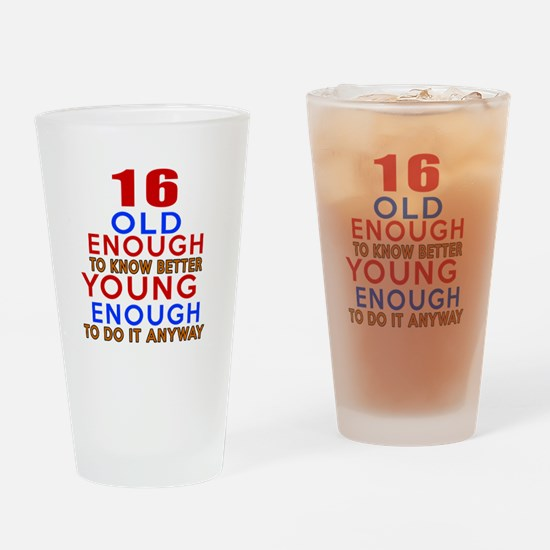 16 Old Enough Young Enough Birthday Drinking Glass