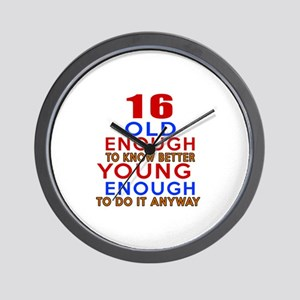 16 Old Enough Young Enough Birthday Des Wall Clock