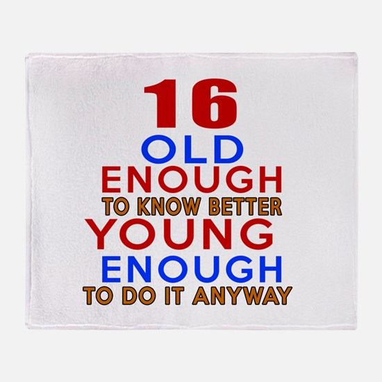 16 Old Enough Young Enough Birthday Throw Blanket