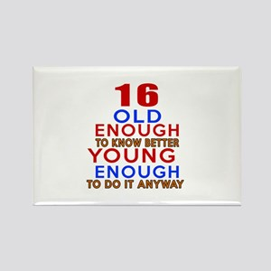 16 Old Enough Young Enough Birthd Rectangle Magnet