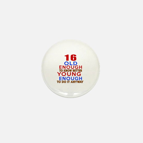 16 Old Enough Young Enough Birthday De Mini Button