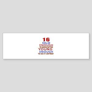 16 Old Enough Young Enough Birthd Sticker (Bumper)