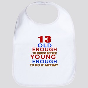 13 Old Enough Young Enough Birthday Designs Bib