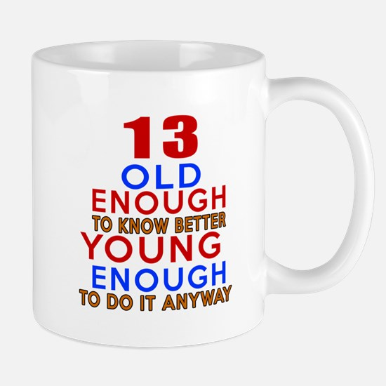 13 Old Enough Young Enough Birthday Des Mug