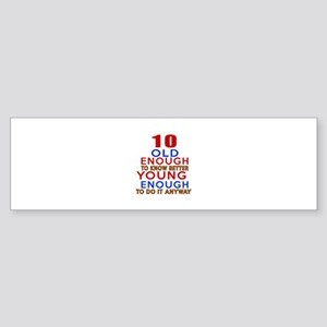 10 Old Enough Young Enough Birthd Sticker (Bumper)
