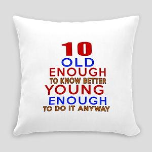 10 Old Enough Young Enough Birthda Everyday Pillow