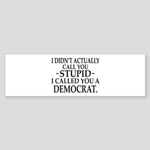 Stupid Democrats Bumper Sticker